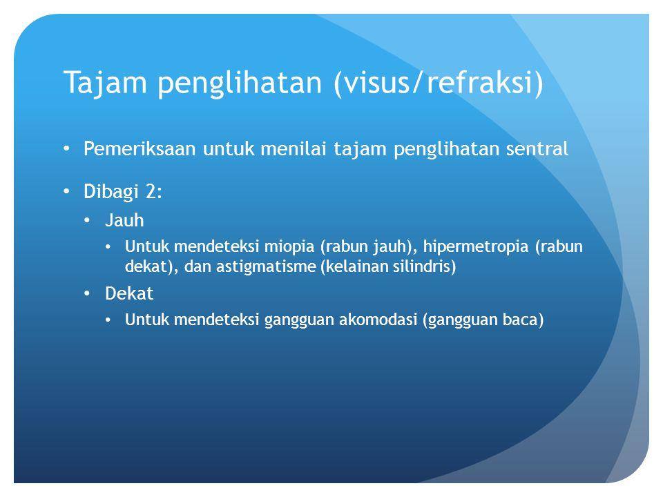 Tajam penglihatan (visus/refraksi) Pemeriksaan untuk menilai tajam penglihatan sentral Dibagi 2: Jauh Untuk mendeteksi miopia (rabun jauh), hipermetro