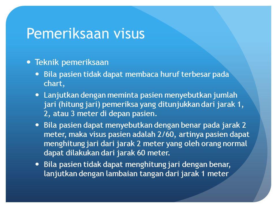 Pemeriksaan visus Teknik pemeriksaan Bila pasien tidak dapat membaca huruf terbesar pada chart, Lanjutkan dengan meminta pasien menyebutkan jumlah jar