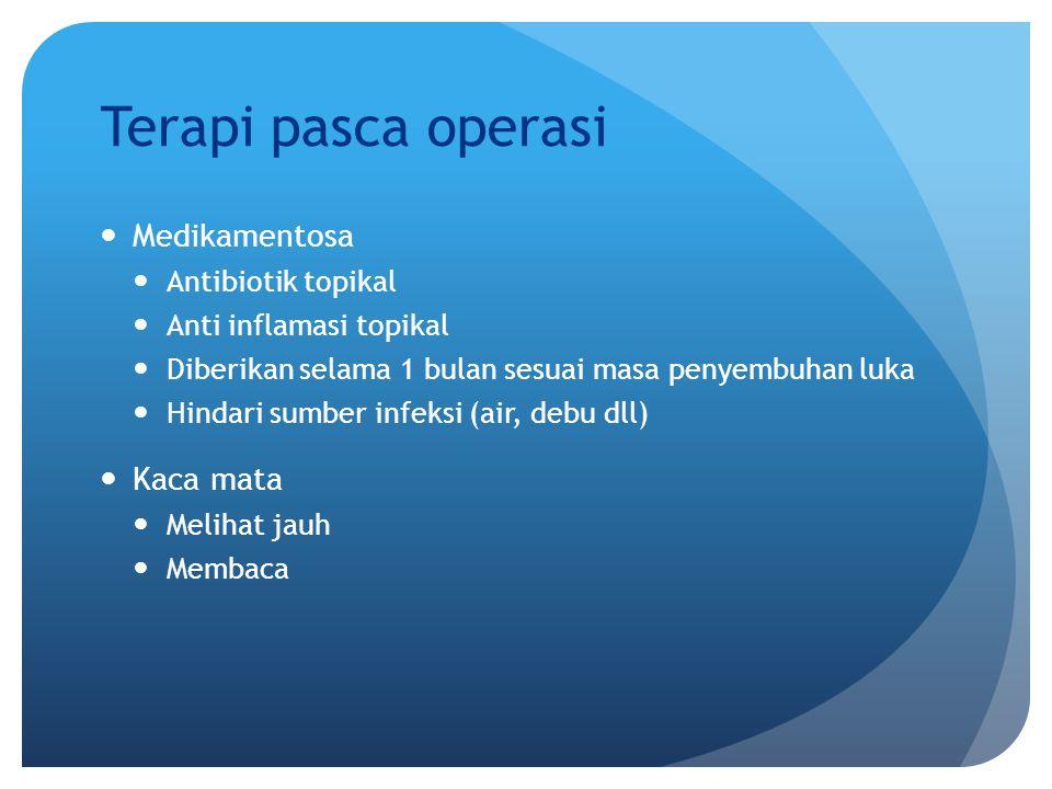 Terapi pasca operasi Medikamentosa Antibiotik topikal Anti inflamasi topikal Diberikan selama 1 bulan sesuai masa penyembuhan luka Hindari sumber infe