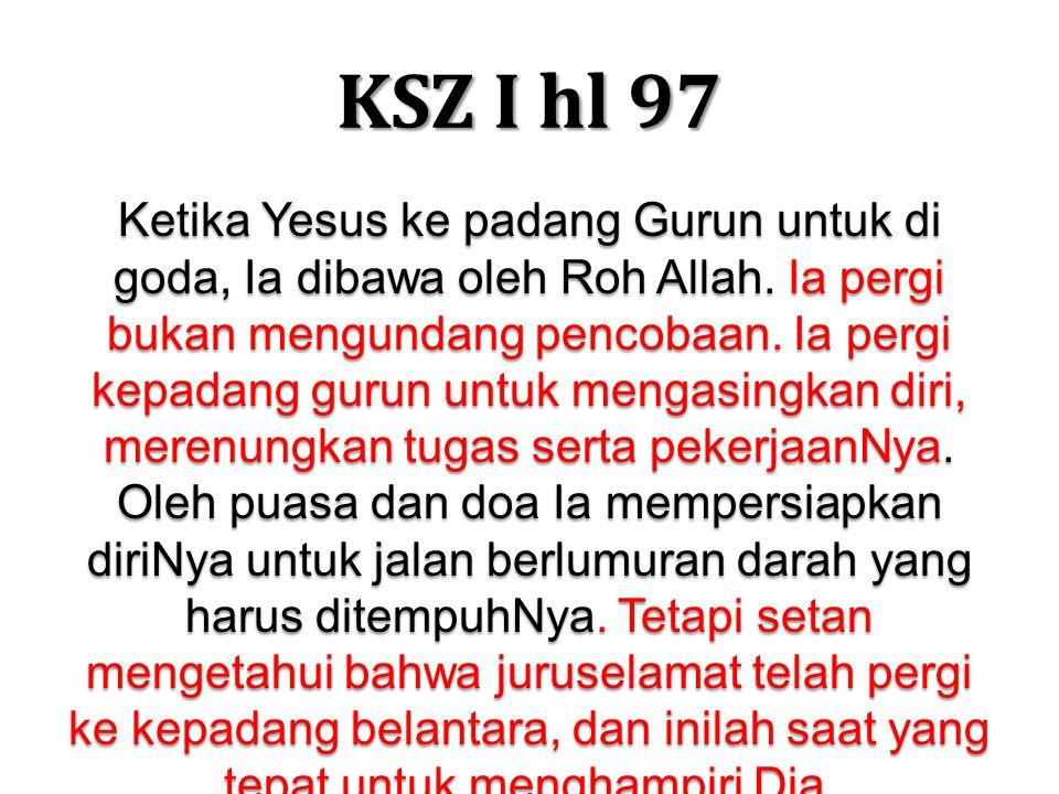 KSZ I hl 97 Ketika Yesus ke padang Gurun untuk di goda, Ia dibawa oleh Roh Allah.