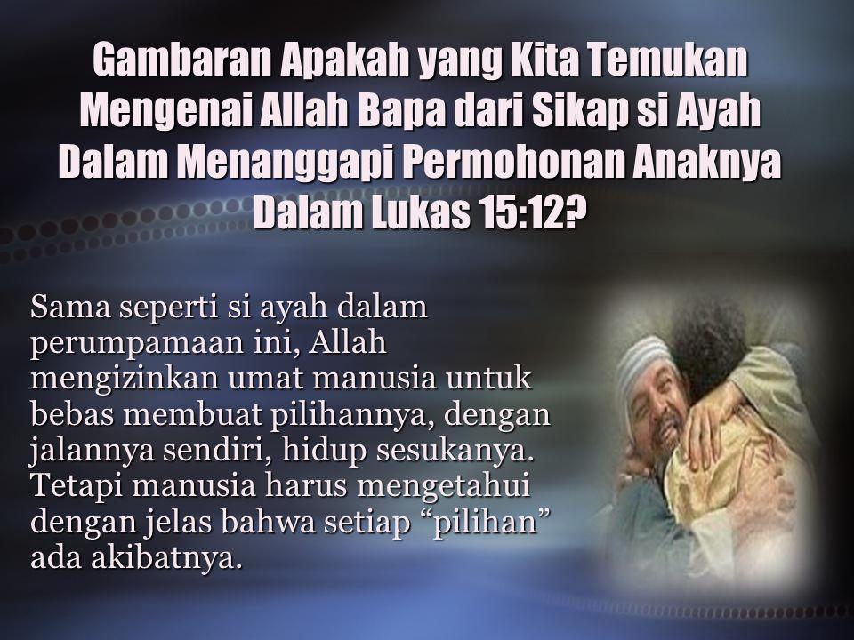 Gambaran Apakah yang Kita Temukan Mengenai Allah Bapa dari Sikap si Ayah Dalam Menanggapi Permohonan Anaknya Dalam Lukas 15:12.