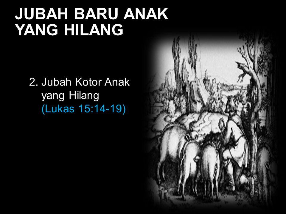 Black JUBAH BARU ANAK YANG HILANG 2. Jubah Kotor Anak yang Hilang (Lukas 15:14-19)