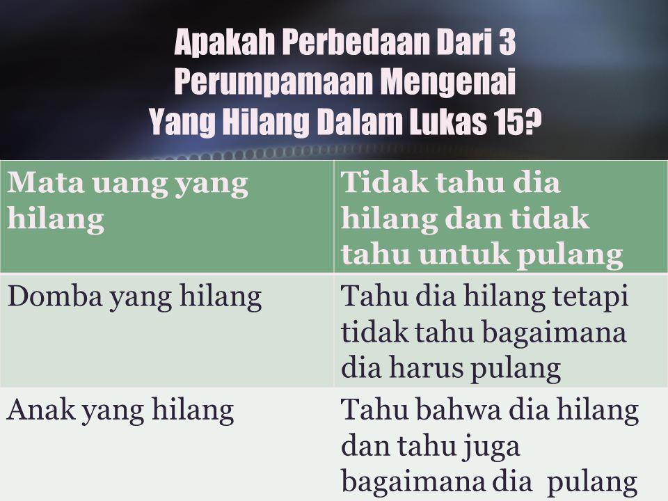 Apakah Perbedaan Dari 3 Perumpamaan Mengenai Yang Hilang Dalam Lukas 15.