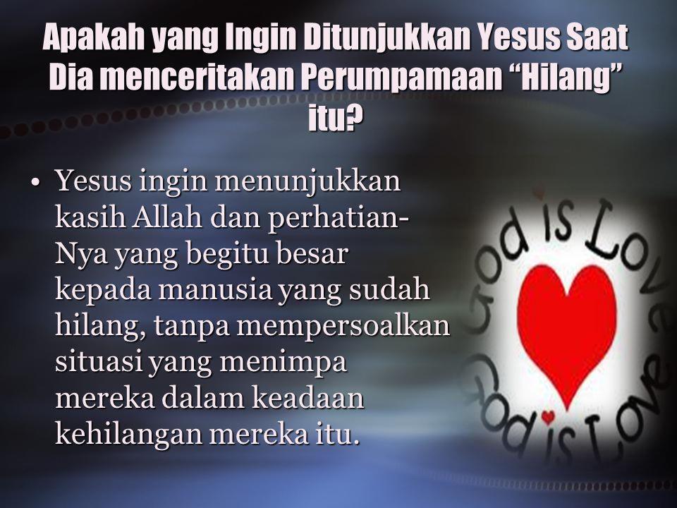 Apakah yang Ingin Ditunjukkan Yesus Saat Dia menceritakan Perumpamaan Hilang itu.