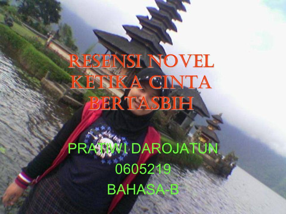 RESENSI NOVEL KETIKA CINTA BERTASBIH PRATIWI DAROJATUN 0605219 BAHASA-B