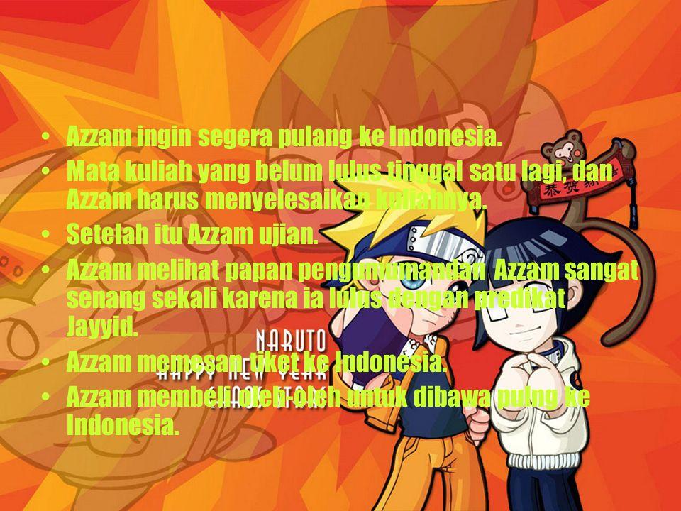Azzam ingin segera pulang ke Indonesia. Mata kuliah yang belum lulus tinggal satu lagi, dan Azzam harus menyelesaikan kuliahnya. Setelah itu Azzam uji
