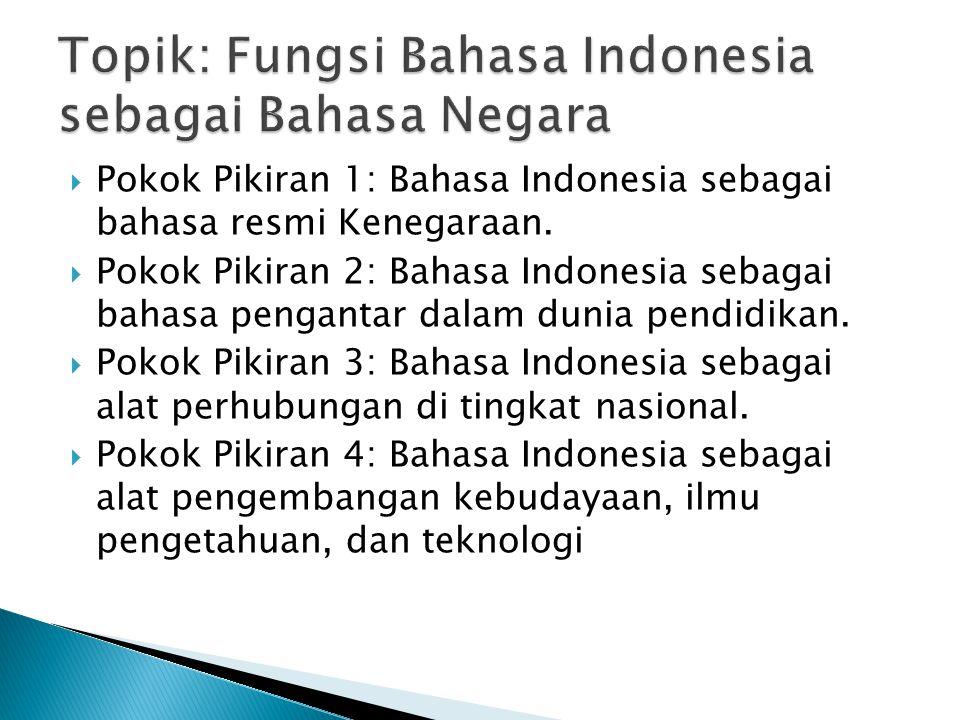  Pokok Pikiran 1: Bahasa Indonesia sebagai bahasa resmi Kenegaraan.  Pokok Pikiran 2: Bahasa Indonesia sebagai bahasa pengantar dalam dunia pendidik