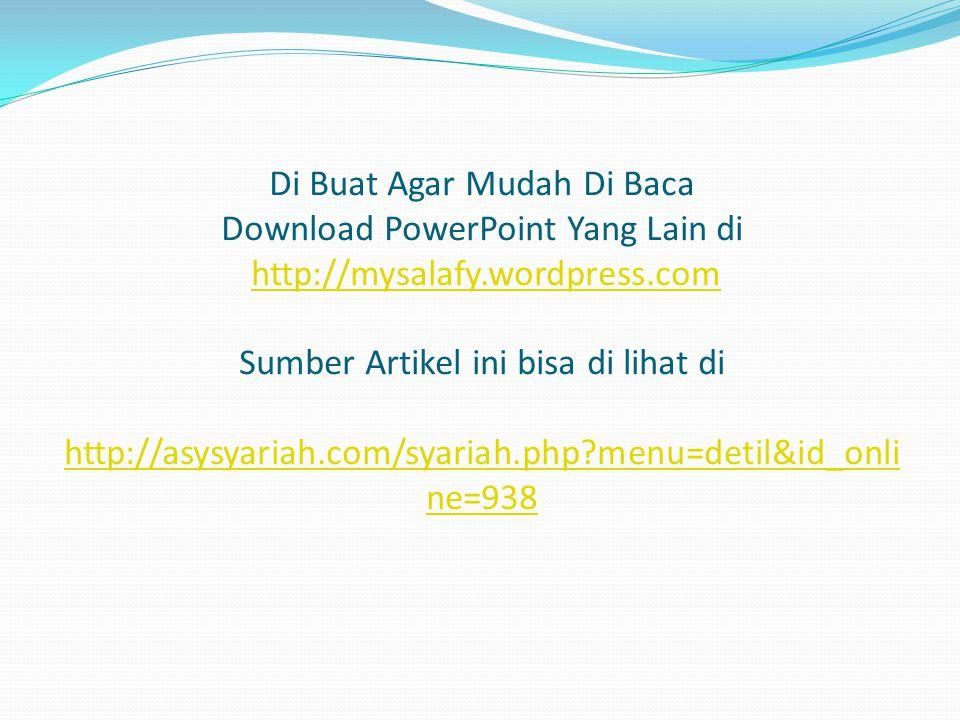 Di Buat Agar Mudah Di Baca Download PowerPoint Yang Lain di http://mysalafy.wordpress.com Sumber Artikel ini bisa di lihat di http://asysyariah.com/syariah.php?menu=detil&id_onli ne=938http://mysalafy.wordpress.com http://asysyariah.com/syariah.php?menu=detil&id_onli ne=938