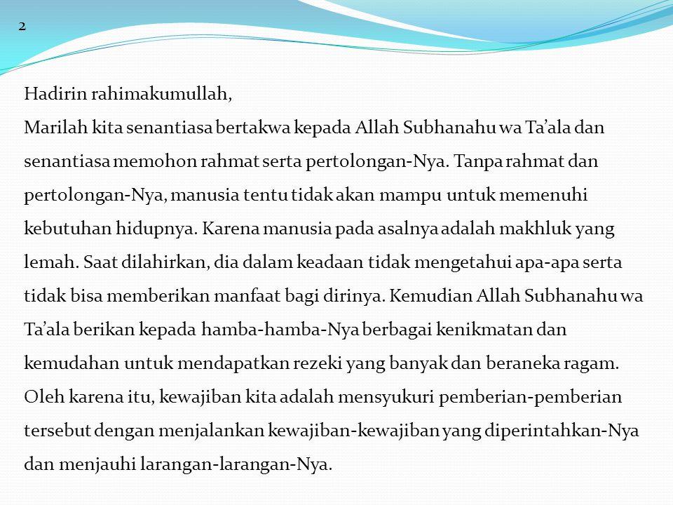 2 Hadirin rahimakumullah, Marilah kita senantiasa bertakwa kepada Allah Subhanahu wa Ta'ala dan senantiasa memohon rahmat serta pertolongan-Nya.