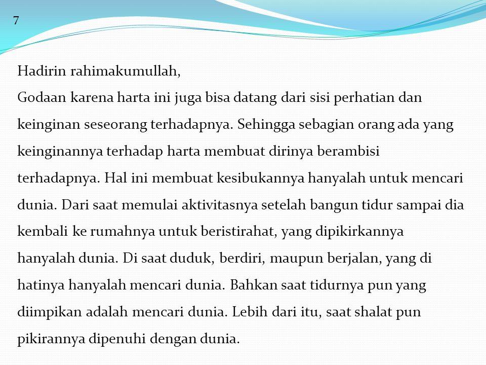 7 Hadirin rahimakumullah, Godaan karena harta ini juga bisa datang dari sisi perhatian dan keinginan seseorang terhadapnya.