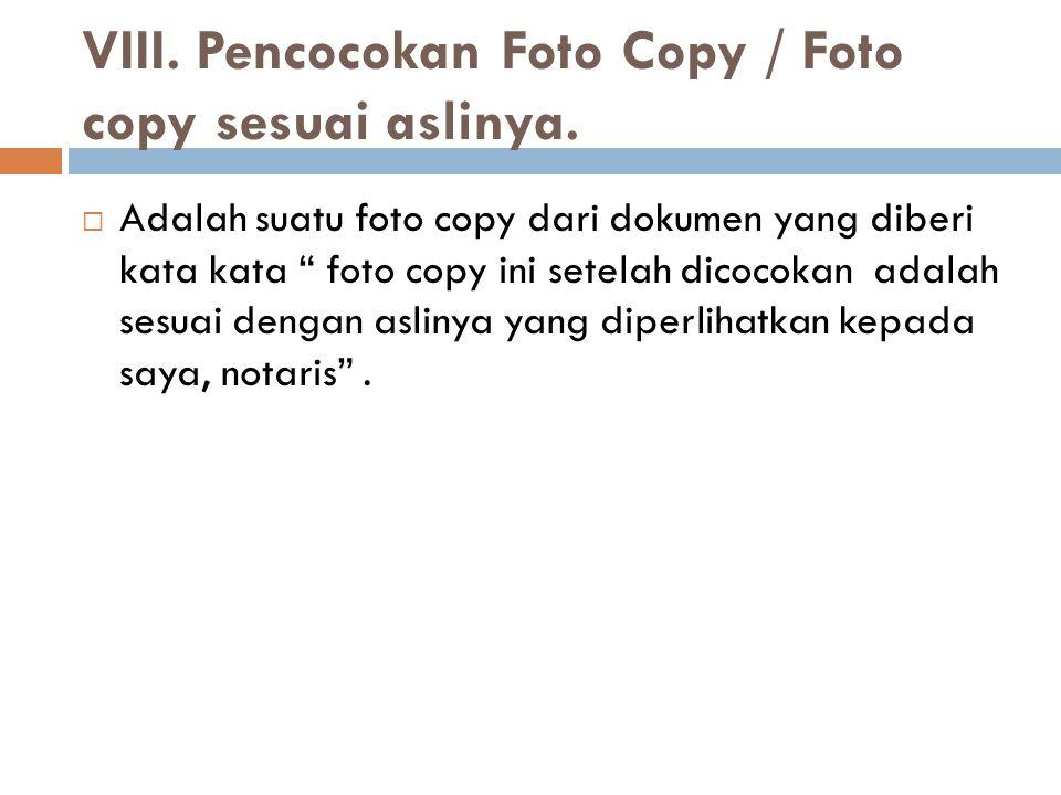 VIII.Pencocokan Foto Copy / Foto copy sesuai aslinya.