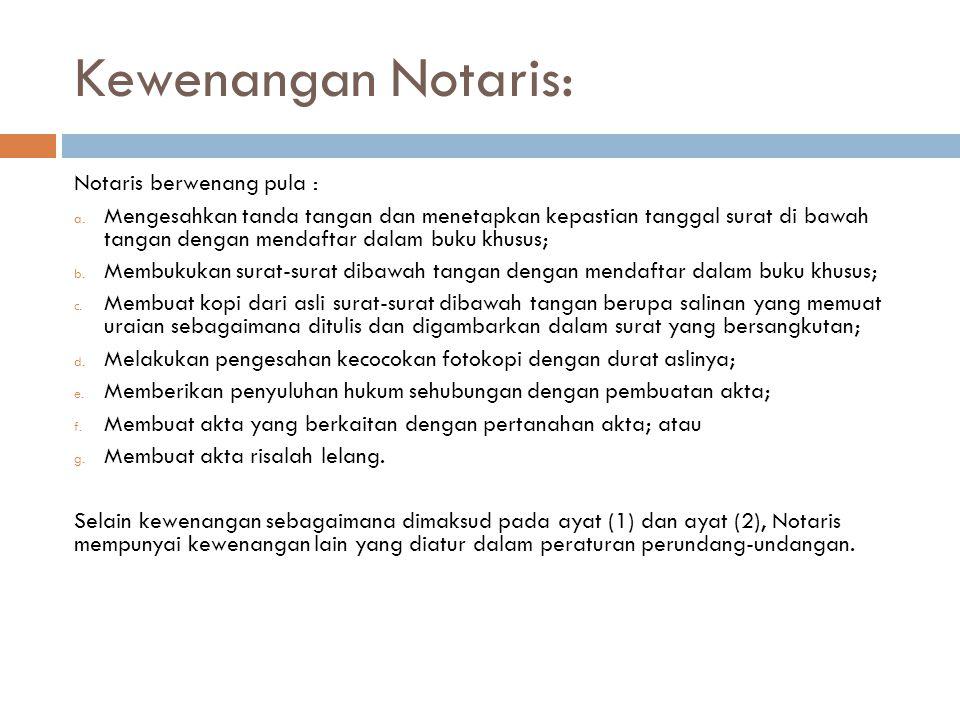 Kewenangan Notaris: Notaris berwenang pula : a.