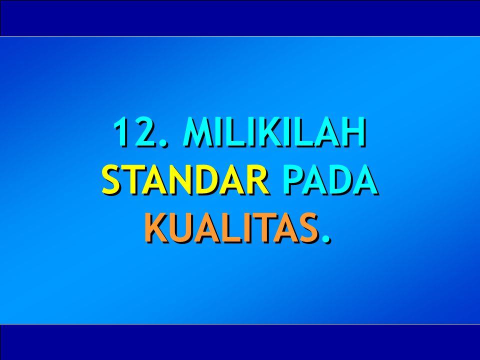 12. MILIKILAH STANDAR PADA KUALITAS.