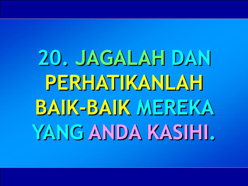 20. JAGALAH DAN PERHATIKANLAH BAIK-BAIK MEREKA YANG ANDA KASIHI.