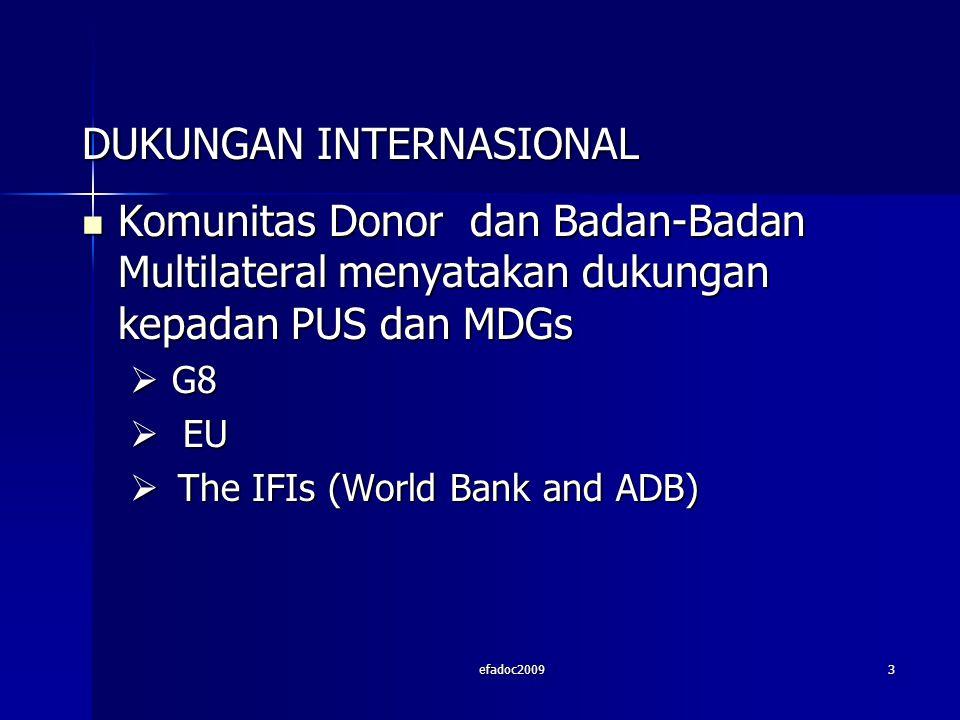 efadoc20093 DUKUNGAN INTERNASIONAL Komunitas Donor dan Badan-Badan Multilateral menyatakan dukungan kepadan PUS dan MDGs Komunitas Donor dan Badan-Badan Multilateral menyatakan dukungan kepadan PUS dan MDGs  G8  EU  The IFIs (World Bank and ADB)