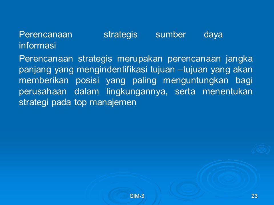 SIM-323 Perencanaan strategis sumber daya informasi Perencanaan strategis merupakan perencanaan jangka panjang yang mengindentifikasi tujuan –tujuan y