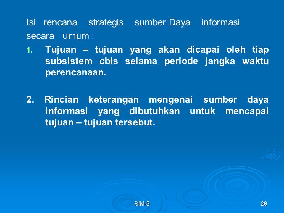 SIM-326 Isi rencana strategis sumber Daya informasi secara umum : 1. 1. Tujuan – tujuan yang akan dicapai oleh tiap subsistem cbis selama periode jang