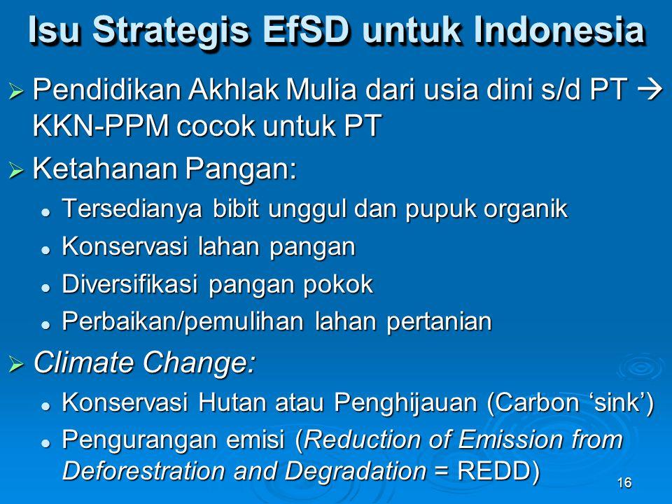 16 Isu Strategis EfSD untuk Indonesia  Pendidikan Akhlak Mulia dari usia dini s/d PT  KKN-PPM cocok untuk PT  Ketahanan Pangan: Tersedianya bibit u