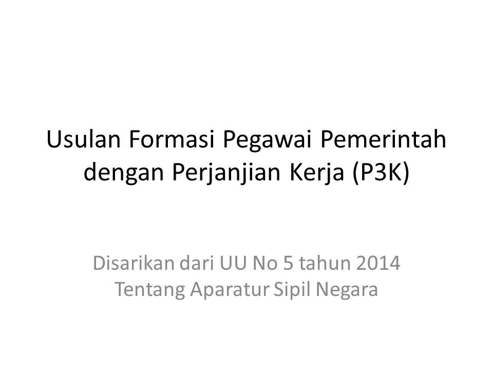 Usulan Formasi Pegawai Pemerintah dengan Perjanjian Kerja (P3K) Disarikan dari UU No 5 tahun 2014 Tentang Aparatur Sipil Negara