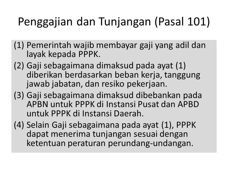 Penggajian dan Tunjangan (Pasal 101) (1)Pemerintah wajib membayar gaji yang adil dan layak kepada PPPK. (2)Gaji sebagaimana dimaksud pada ayat (1) dib