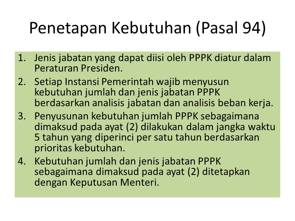 Penetapan Kebutuhan (Pasal 94) 1.Jenis jabatan yang dapat diisi oleh PPPK diatur dalam Peraturan Presiden. 2.Setiap Instansi Pemerintah wajib menyusun