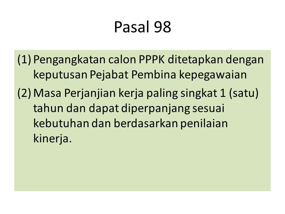 Pasal 98 (1)Pengangkatan calon PPPK ditetapkan dengan keputusan Pejabat Pembina kepegawaian (2)Masa Perjanjian kerja paling singkat 1 (satu) tahun dan