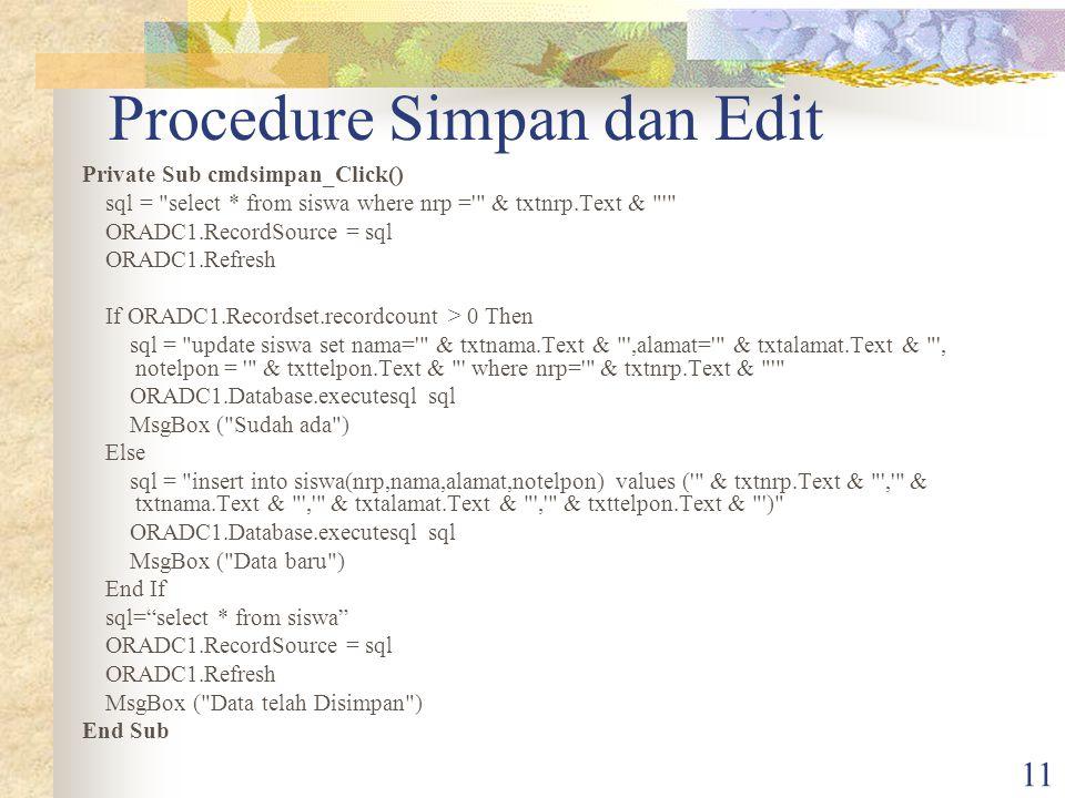 11 Procedure Simpan dan Edit Private Sub cmdsimpan_Click() sql =