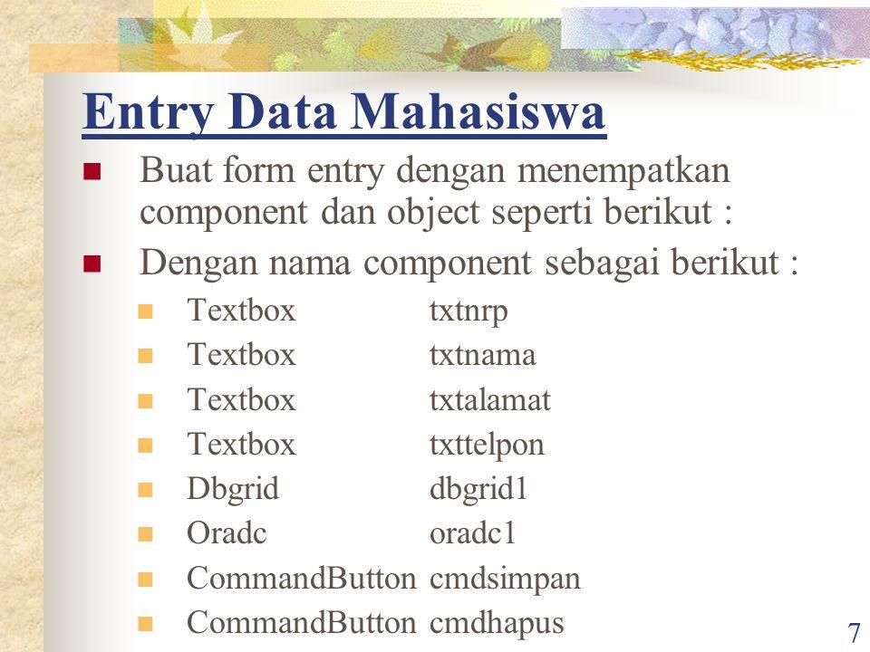 7 Entry Data Mahasiswa Buat form entry dengan menempatkan component dan object seperti berikut : Dengan nama component sebagai berikut : Textboxtxtnrp