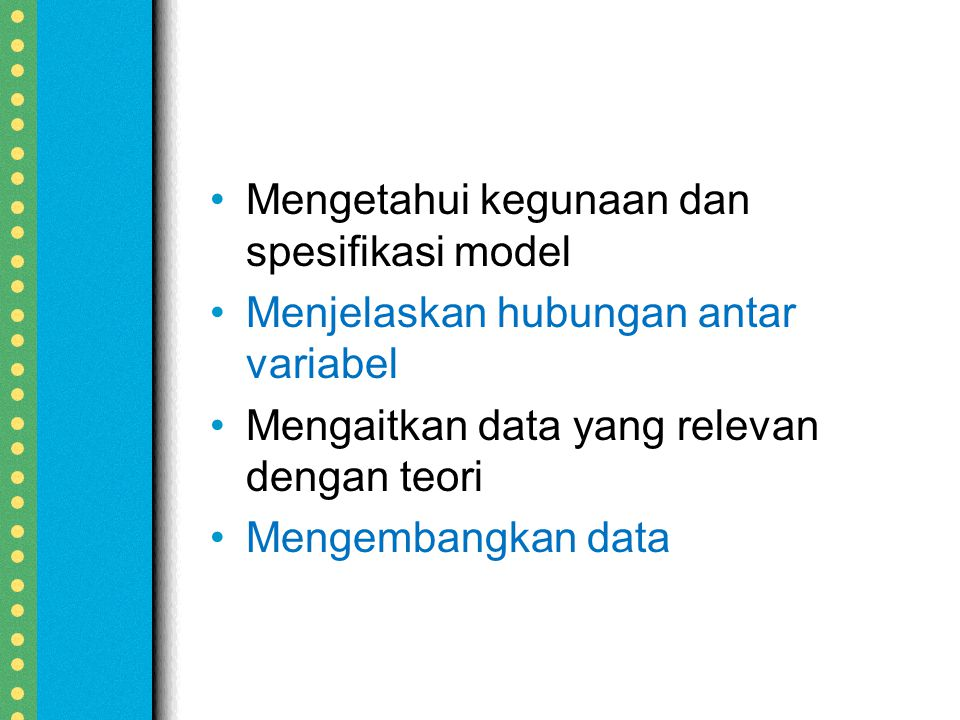 Mengetahui kegunaan dan spesifikasi model Menjelaskan hubungan antar variabel Mengaitkan data yang relevan dengan teori Mengembangkan data
