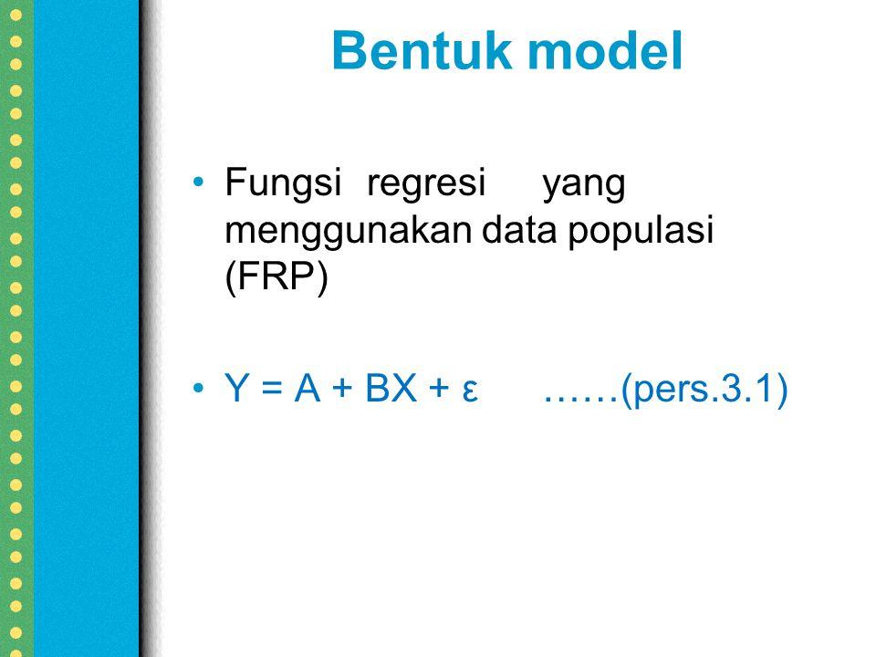 Bentuk model Fungsiregresiyang menggunakan data populasi (FRP) Y = A + BX + ε……(pers.3.1)