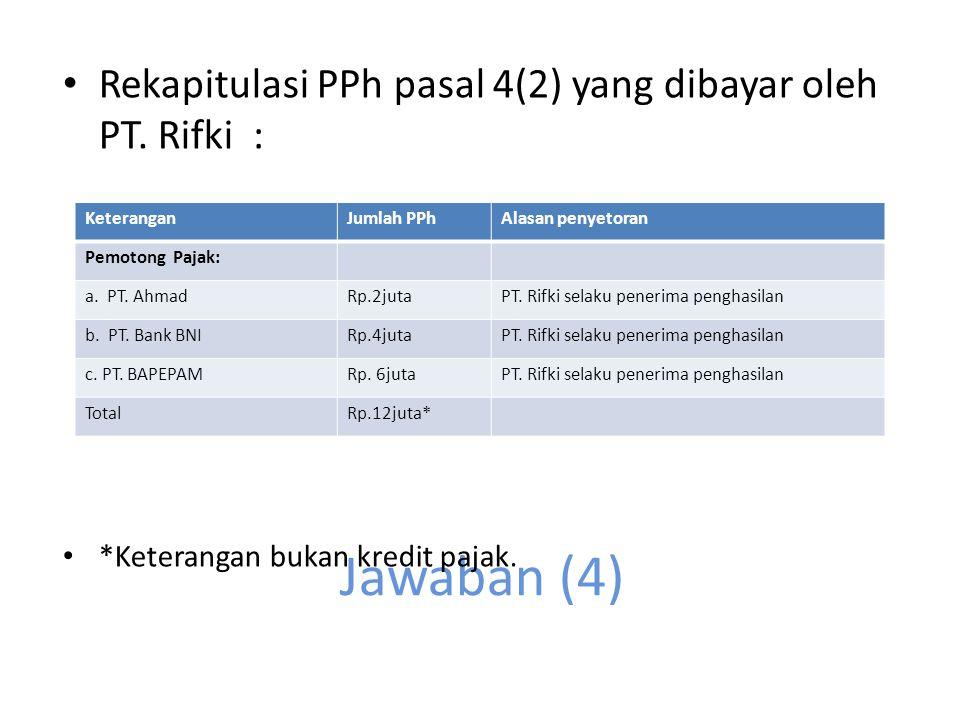 Jawaban (3) Rekapitulasi PPh pasal 4(2) yang dipotong, disetor dan dilaporkan oleh PT. Rifki : Batas waktu pelaporan PPh pasal 4(2) paling lambat tgl