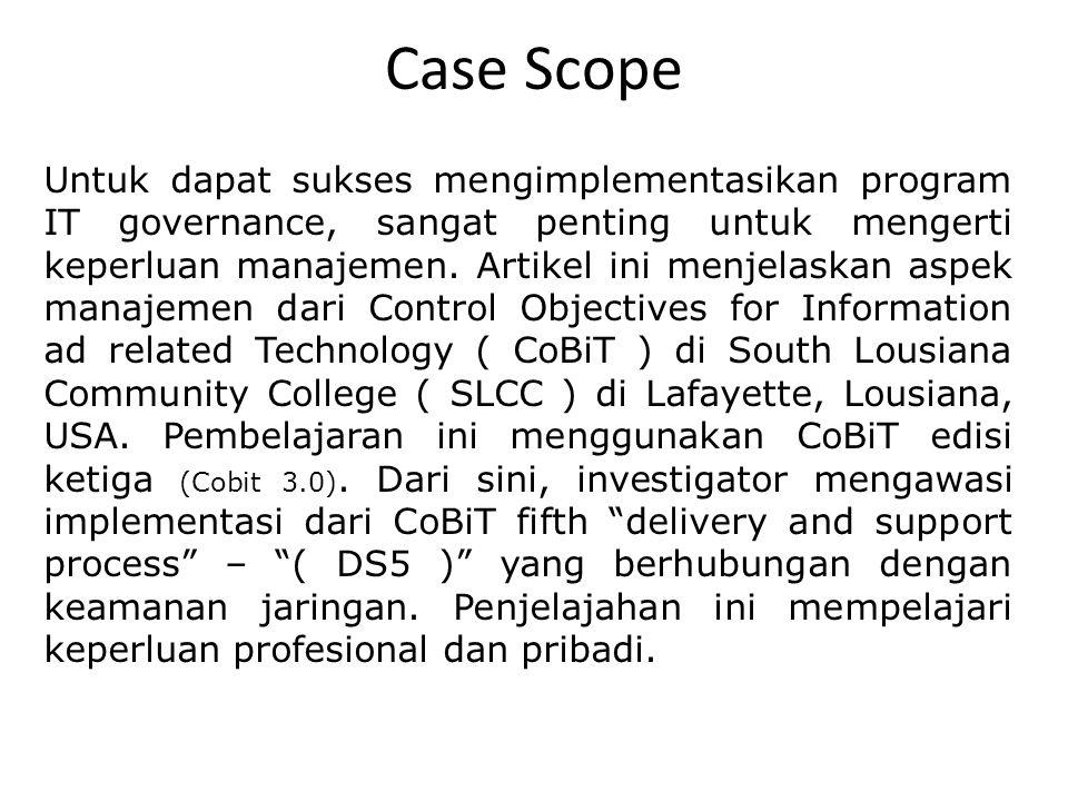 Case Scope Untuk dapat sukses mengimplementasikan program IT governance, sangat penting untuk mengerti keperluan manajemen. Artikel ini menjelaskan as