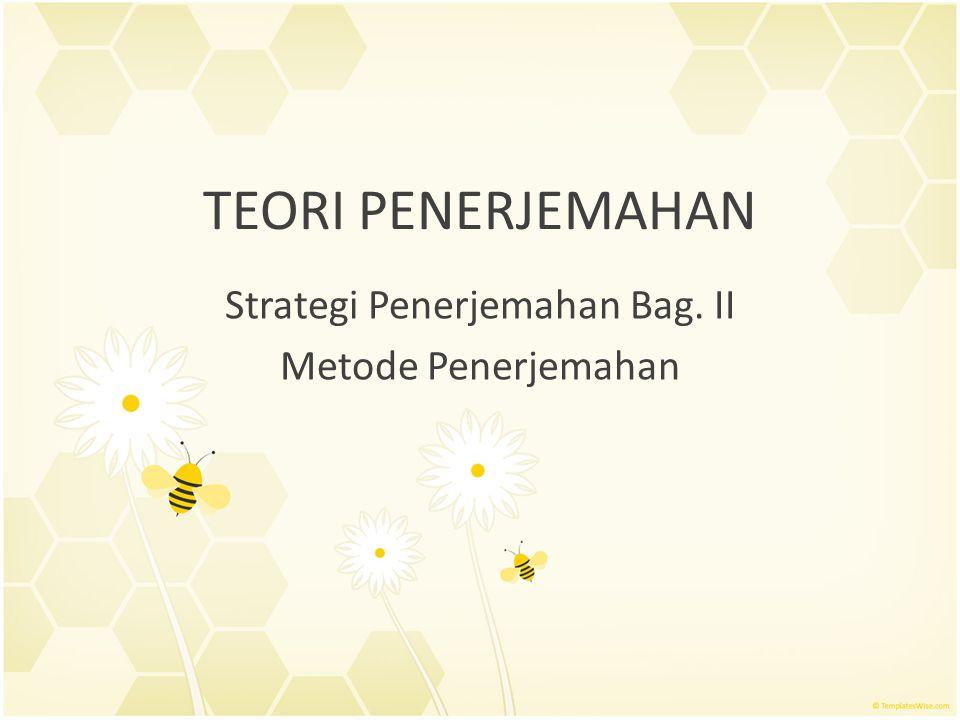 TEORI PENERJEMAHAN Strategi Penerjemahan Bag. II Metode Penerjemahan
