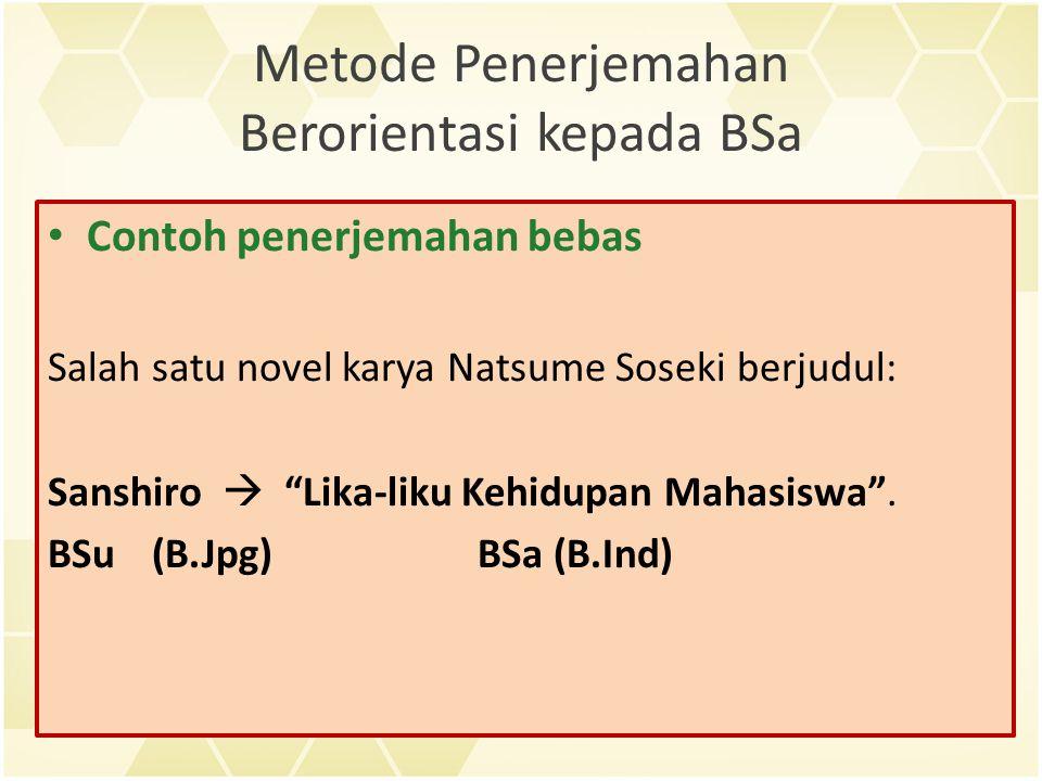Metode Penerjemahan Berorientasi kepada BSa Contoh penerjemahan bebas Salah satu novel karya Natsume Soseki berjudul: Sanshiro  Lika-liku Kehidupan Mahasiswa .