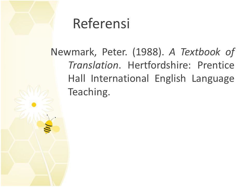 Referensi Newmark, Peter. (1988). A Textbook of Translation. Hertfordshire: Prentice Hall International English Language Teaching.