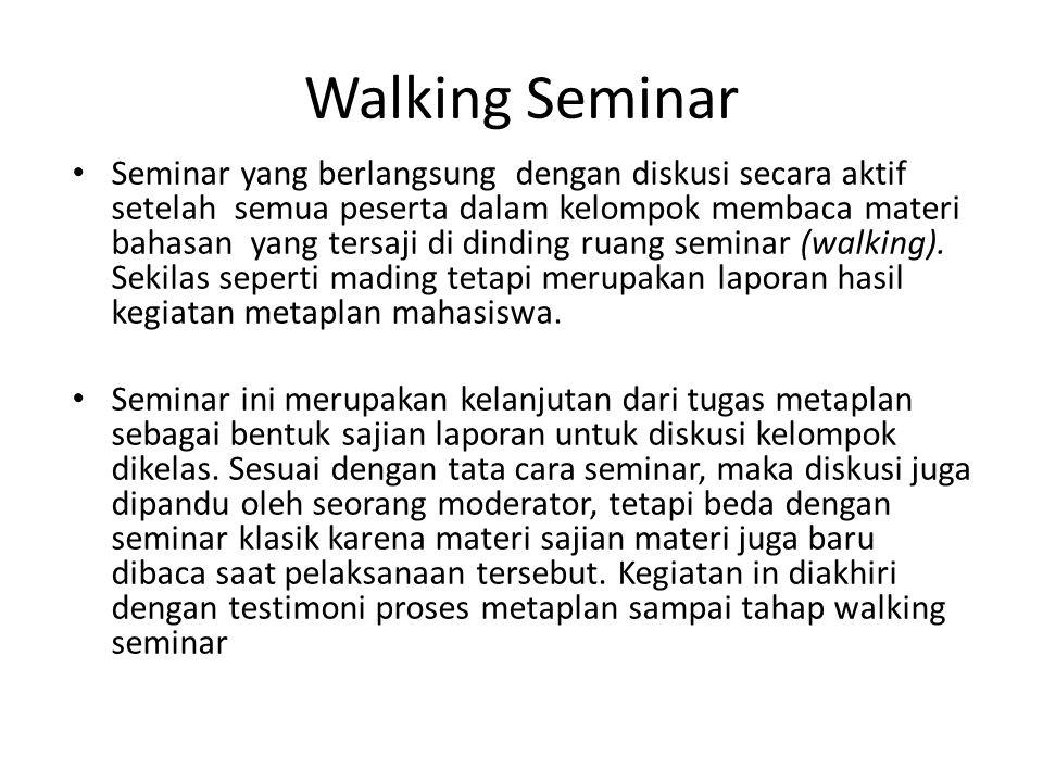 Walking Seminar Seminar yang berlangsung dengan diskusi secara aktif setelah semua peserta dalam kelompok membaca materi bahasan yang tersaji di dindi