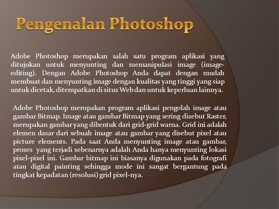 Adobe Photoshop merupakan program aplikasi pengolah image atau gambar Bitmap.