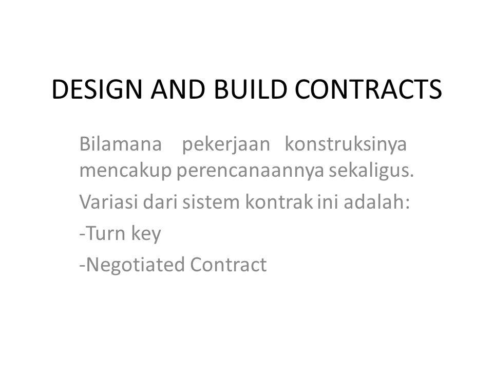 DESIGN AND BUILD CONTRACTS Bilamana pekerjaan konstruksinya mencakup perencanaannya sekaligus.
