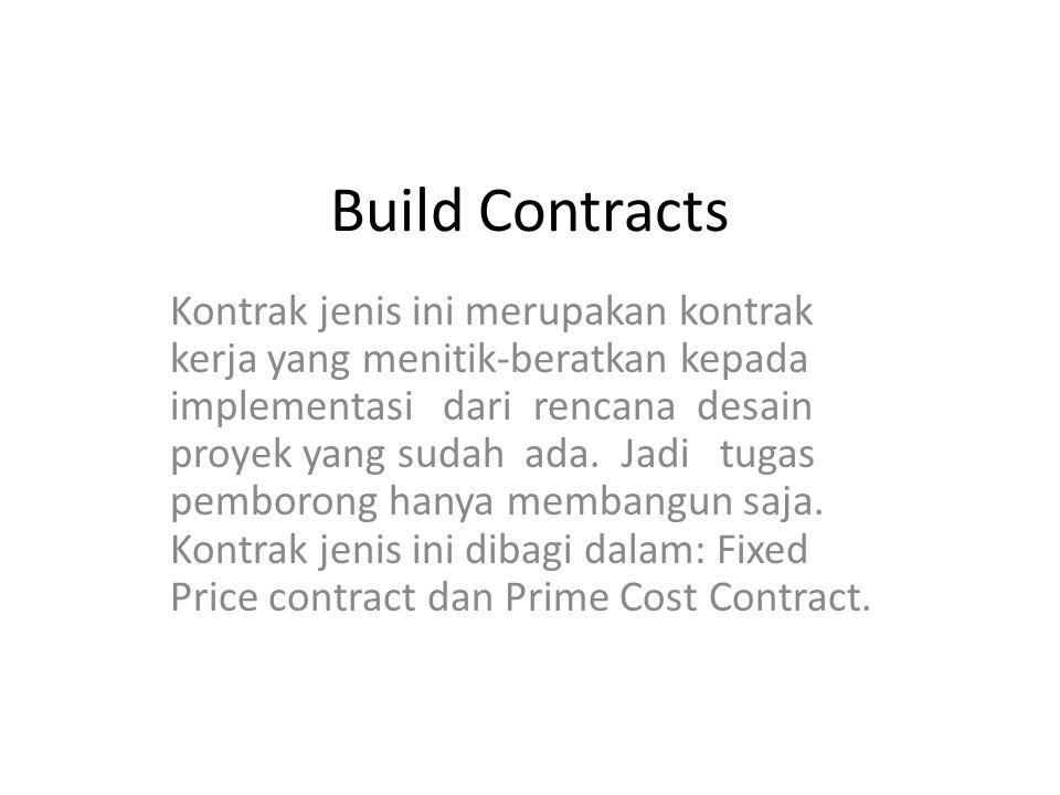 Fixed Price Contract Kontraktor menyelesaikan pekerjaan berdasarkan harga yang disetujui dan pelaksanaannya menurut bestek (tender dokumen) yang telah ditetap- kan dan diterima oleh kontraktor.