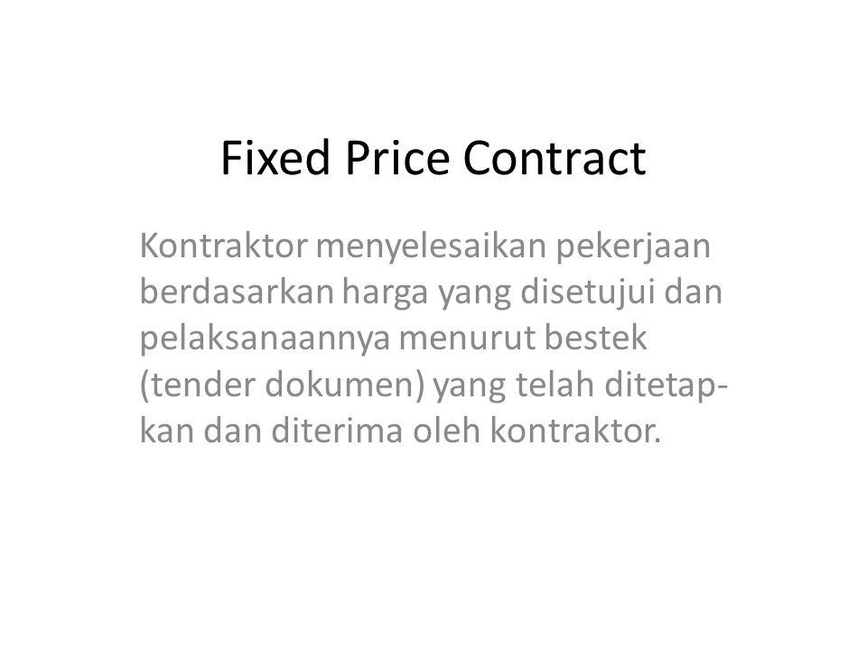Fixed Price Contracts Pengertian fix disini adalah gambar pe- laksanaannya fix, bestek fix dan desain yang tidak berubah lagi.