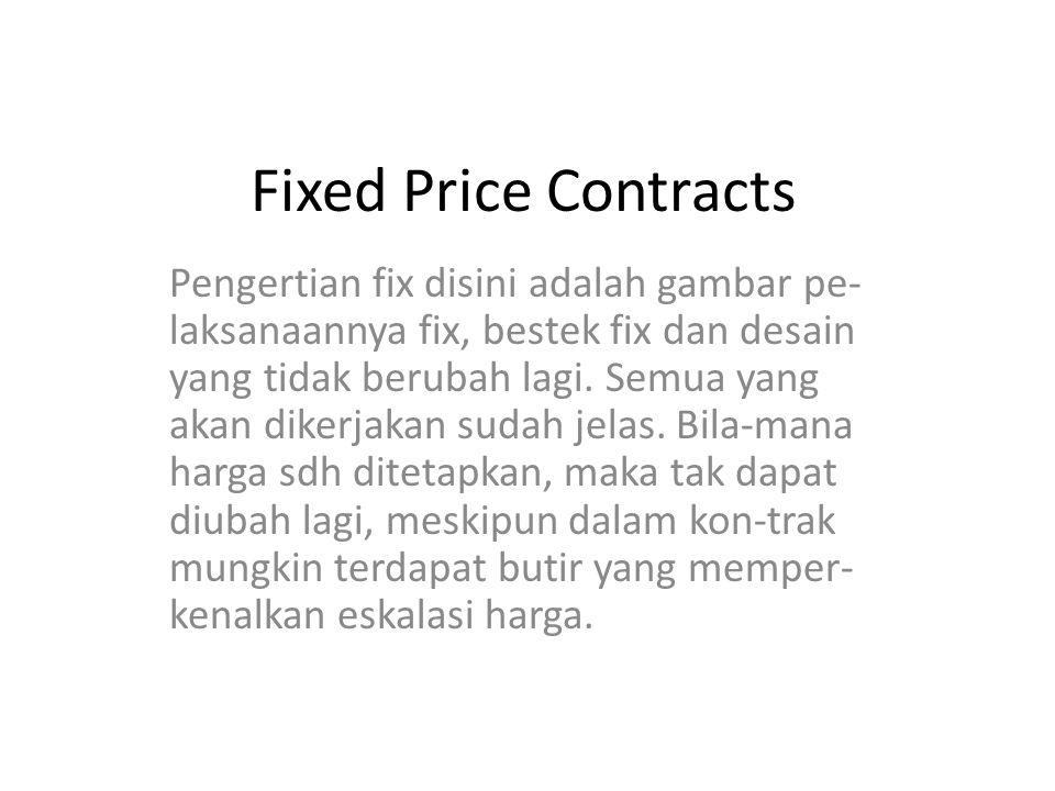 Fixed Price Contracts Fixed Price Contracts, meliputi : a.Lump-sum contract b.Unit Price Contract