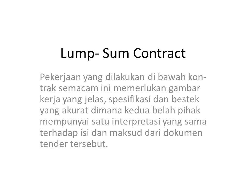 Unit Price Contract Adalah suatu kontrak yang menitik beratkan biaya per unit volume, per unit panjang ataupun per unit berat.