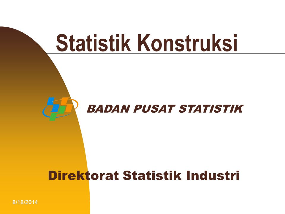 8/18/20141 Statistik Konstruksi BADAN PUSAT STATISTIK Direktorat Statistik Industri