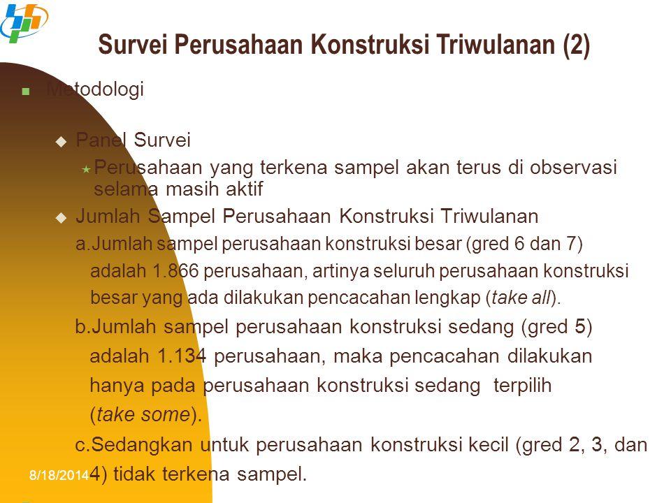 8/18/201413 Metodologi  Panel Survei  Perusahaan yang terkena sampel akan terus di observasi selama masih aktif  Jumlah Sampel Perusahaan Konstruks