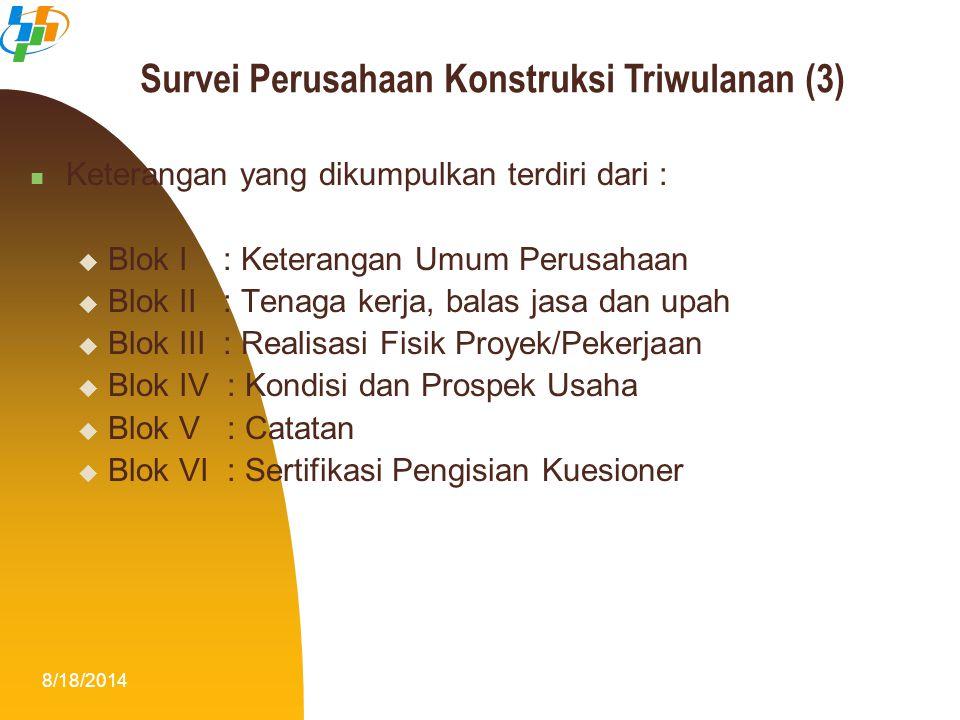 8/18/201414 Keterangan yang dikumpulkan terdiri dari :  Blok I : Keterangan Umum Perusahaan  Blok II : Tenaga kerja, balas jasa dan upah  Blok III