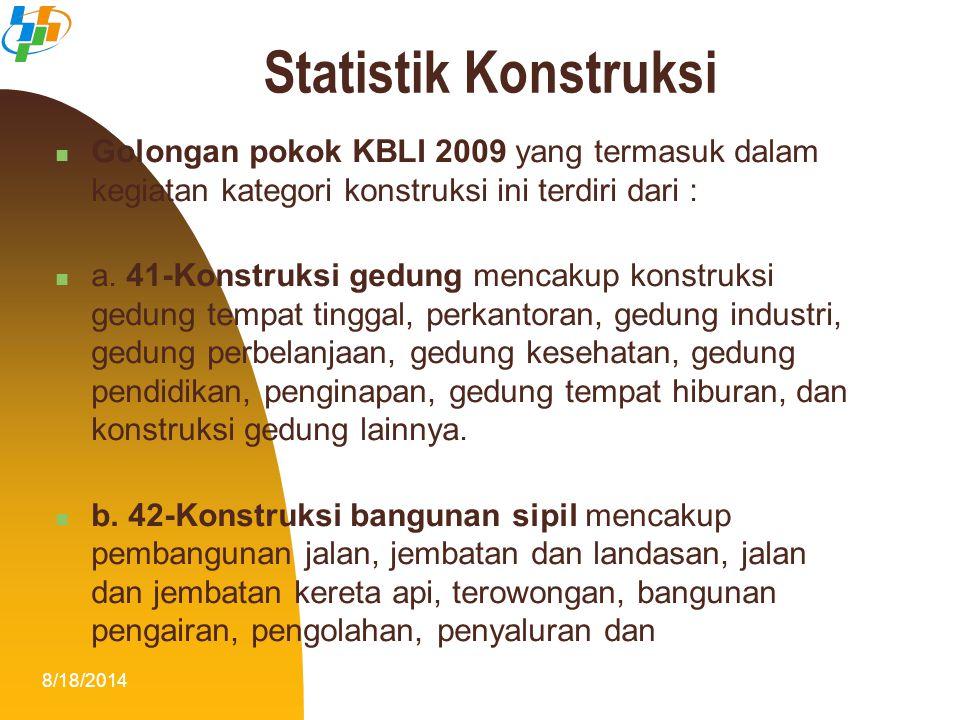 8/18/20144 Golongan pokok KBLI 2009 yang termasuk dalam kegiatan kategori konstruksi ini terdiri dari : a. 41-Konstruksi gedung mencakup konstruksi ge