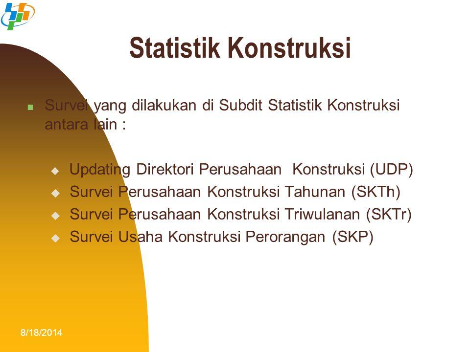 8/18/20146 Survei yang dilakukan di Subdit Statistik Konstruksi antara lain :  Updating Direktori Perusahaan Konstruksi (UDP)  Survei Perusahaan Kon