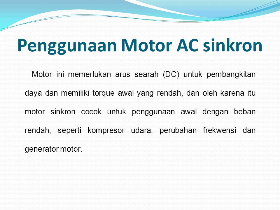 Penggunaan Motor AC sinkron Motor ini memerlukan arus searah (DC) untuk pembangkitan daya dan memiliki torque awal yang rendah, dan oleh karena itu mo