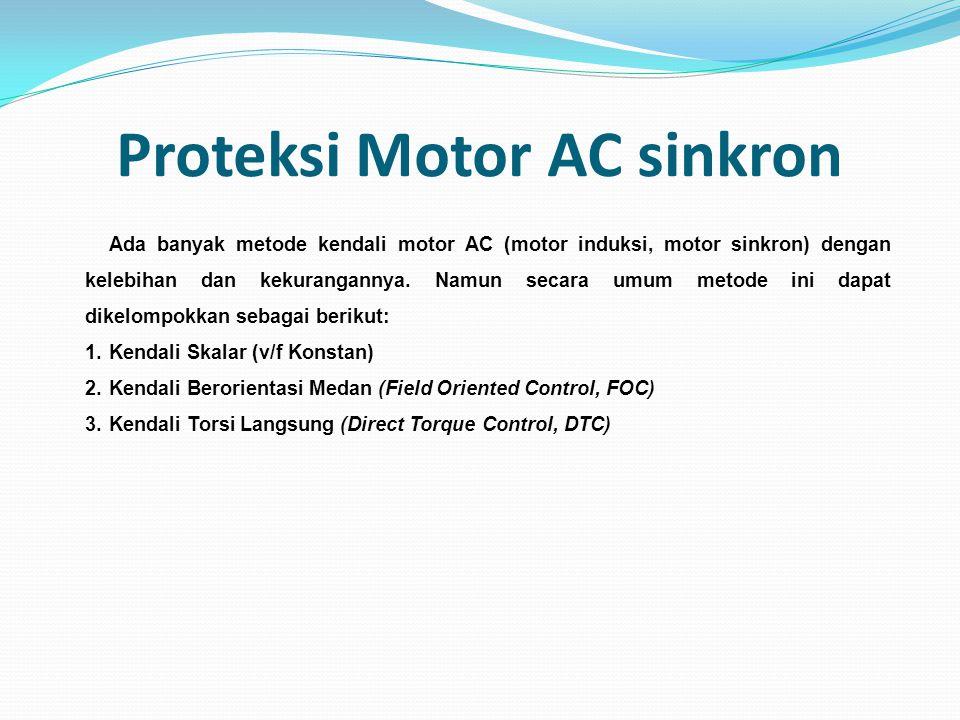 Proteksi Motor AC sinkron Ada banyak metode kendali motor AC (motor induksi, motor sinkron) dengan kelebihan dan kekurangannya. Namun secara umum meto