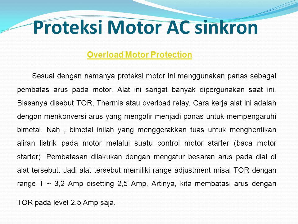 Proteksi Motor AC sinkron Sesuai dengan namanya proteksi motor ini menggunakan panas sebagai pembatas arus pada motor. Alat ini sangat banyak dipergun